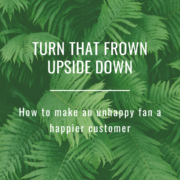 Turn that frown upside down: how to make an unhappy fan a happier customer