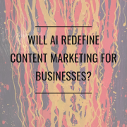 Will AI redefine content marketing for businesses?